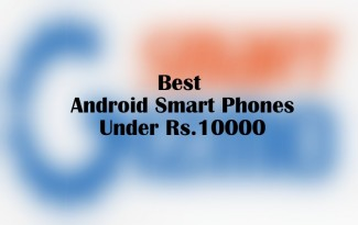 Best Android Smart Phones under Rs.10000